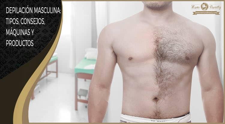 guia depilacion masculina hombres tipos consejos productos maquinas