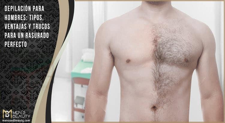 guia depilacion masculina hombres tipos consejos ventajas