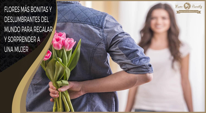 21 Flores Hermosas Para Regalar Y Sorprender A Una Mujer