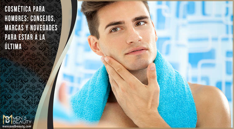 guia cosmetica para hombres cremas marcas tendencias novedades