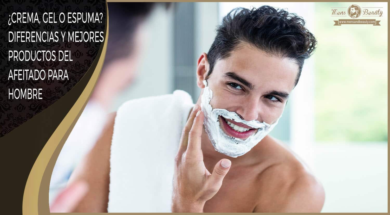 mejores geles espumas cremas de afeitar masculinos diferencias