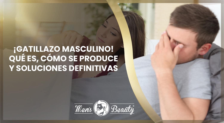 gatillazo masculino sexual relaciones sexuales que es causas soluciones