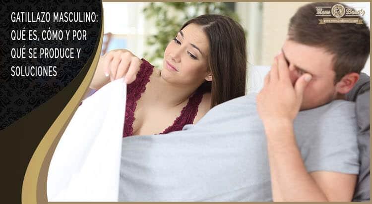 gatillazo sexual relaciones sexuales que es causas soluciones