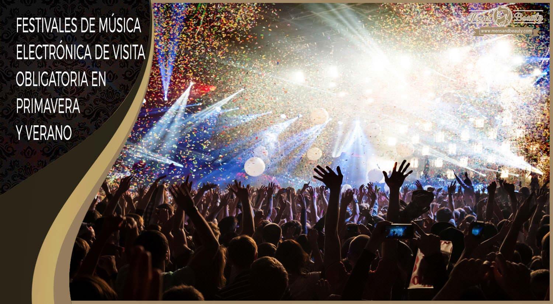 mejores eventos festivales musica electronica mundo primavera verano