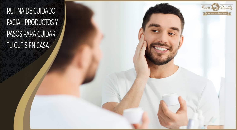rutina belleza cuidado facial hombre productos cuidar cutis en casa