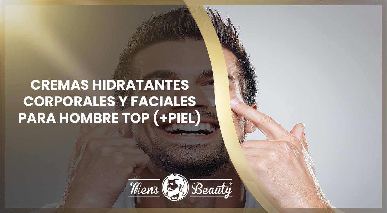 mejores cremas hidratantes hombre faciales corporales pieles secas normales sensibles grasas mixtas