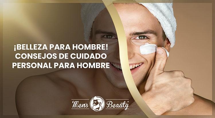 belleza hombre consejos tips trucos cuidado personal masculino