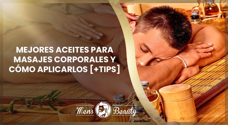 mejores aceites para masajes corporales tipos aceites esenciales tecnicas como hacer un masaje con aceite