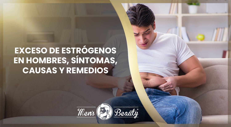 exceso estrogenos hombres causas sintomas remedios