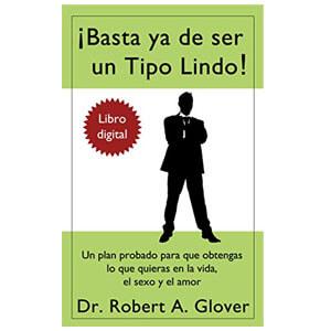 mejores libros ebooks autoayuda amor seduccion hombre best sellers basta ya de ser un tipo lindo dr robert a glover