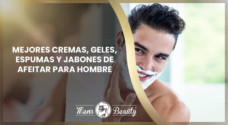 mejores geles espumas jabones cremas de afeitar hombre productos afeitado masculinos diferencias
