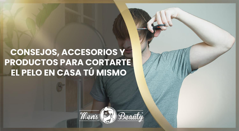como cortarte el pelo en casa consejos productos accesorios cabello hombre