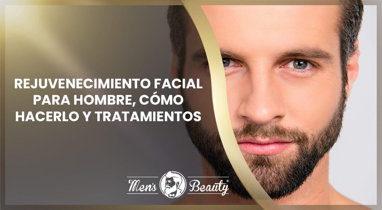 rejuvenecimiento facial hombre que es productos belleza masculina tratamientos